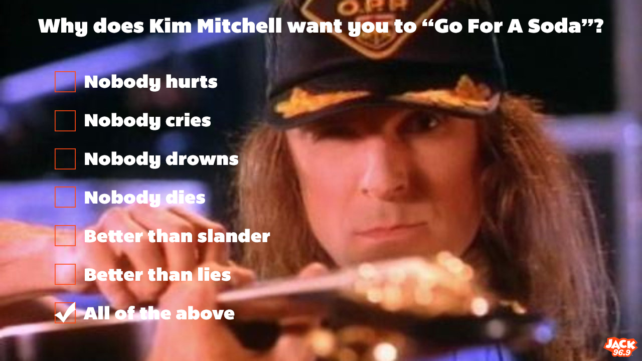 Why does Kim Mitchell want you to Go For A Soda (with answer)