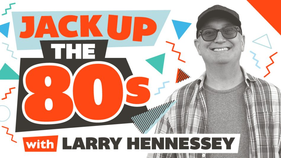 JACK Up The '80s with Larry Hennessey!